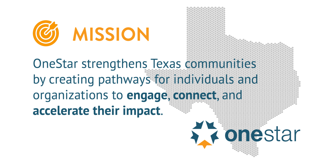 MISSION: OneStar strengthens Texas communities by creating pathways for individuals and organizations to engage, connect, and accelerate their impact.