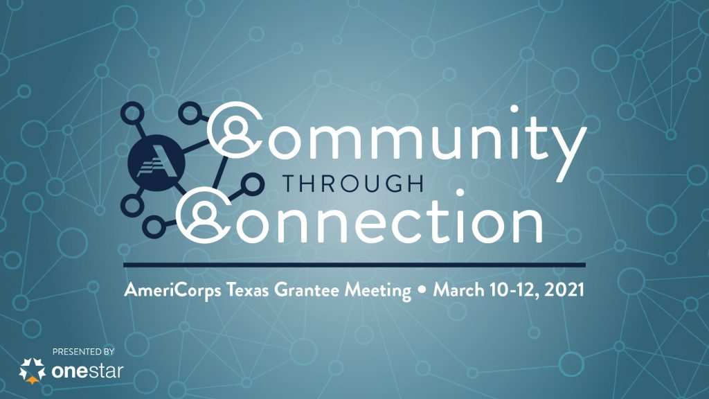 Community Through Connection: AmeriCorps Texas Grantee Meeting, March 10-12, 2021